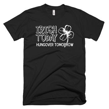 irish today hungover tomorrow st patricks day t-shirt