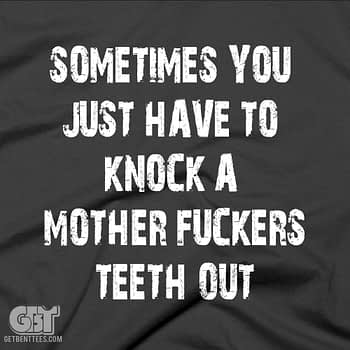 Sometimes You Just Have to Knock a MotherFuckers Teeth Out