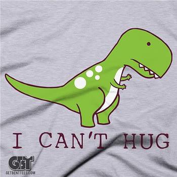 TREX I CANT HUG FUNNY TREX SHIRT