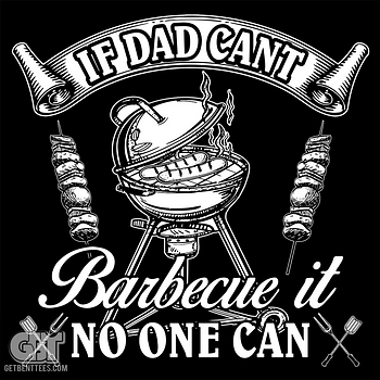 if dad can't fix it no one can Dads BBQ Shirt if dad cant barbecue it no one can christmas gift-for-dad