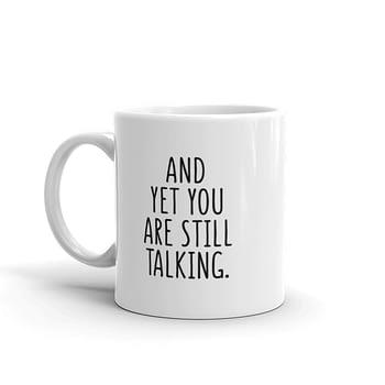 and Yet You still talking funny mug