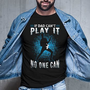 if-dad-cant-play-it-fathers-day-tshirt