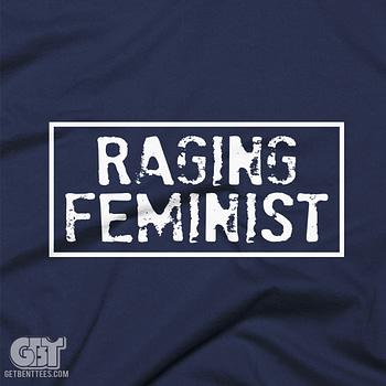 funny raging feminest t-shirt