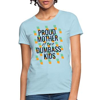 proud mother of 2 dumbass kids
